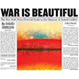 War Is Beautiful: The New York Times Pictorial Guide to the Glamour of Armed Conflict*
