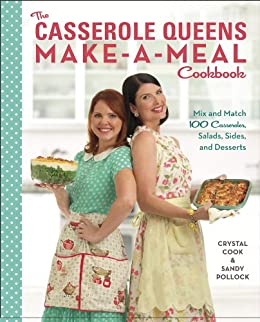 The Casserole Queens Make-a-Meal Cookbook: Mix and Match 100 Casseroles, Salads, Sides, and Desserts by [Cook, Crystal, Pollock, Sandy]