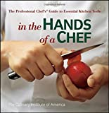 In the Hands of a Chef:  The Professional Chef'sGuide to Essential Kitchen Tools
