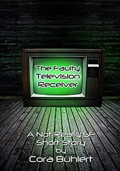 The Faulty Television Receiver: A Not Really SF Short Story (Alfred and Bertha's Marvellous Twenty-First Century Life Book 2) by [Buhlert, Cora]