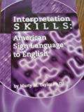 Interpretation Skills: American Sign Language to English