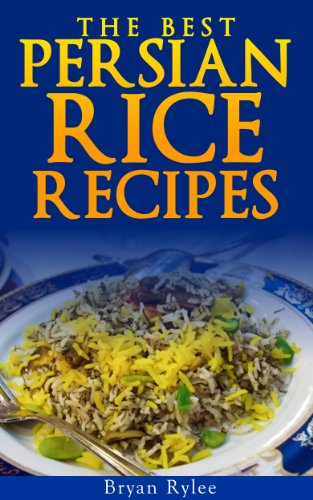 The persian cookbook how to make delicious persian rice easy the persian cookbook how to make delicious persian rice easy recipes to cook forumfinder Image collections