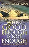 img - for When Good Enough Is Not Enough: Pursuing the Promised Life by Allan Lockerman (2004-03-03) book / textbook / text book