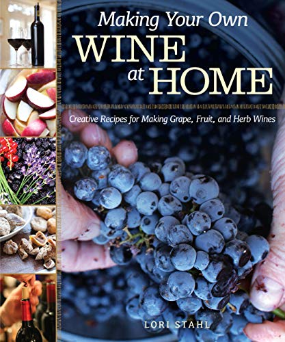 Making Your Own Wine at Home: Creative Recipes for Making Grape, Fruit, and Herb Wines (Fox Chapel Publishing)
