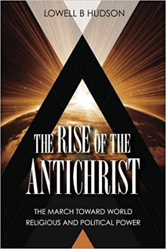 Book The Rise of the Antichrist: The March Toward World Religious & Political Power by Lowell B Hudson (2013-10-22)