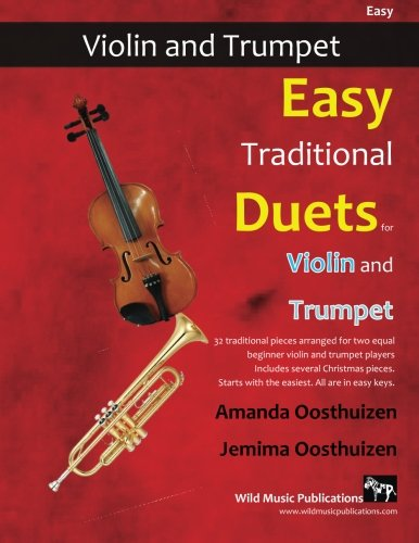 Easy Traditional Duets for Violin and Trumpet: 32 traditional melodies from around the world arranged especially for beginner violin and trumpet players. All in easy keys.