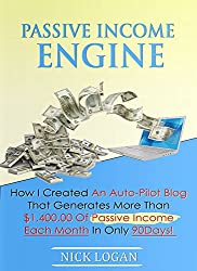 Passive Income Engine: How I created an auto-pilot blog that generates more than $1,400.00 of passive income each month in only 90 days! (Viral Marketing Book 2) (English Edition)