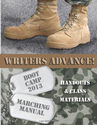 Writers Advance! Boot Camp 2013: Marching Manual: Handouts and Class Materials