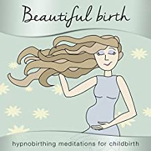 Beautiful Birth: Hypnobirthing Meditations for Childbirth Speech by Samantha Redgrave-Hogg, Nicola Haslett Narrated by Samantha Redgrave-Hogg, Nicola Haslett
