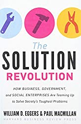 Solution Revolution: How Business, Government, and Social Enterprises Are Teaming Up to Solve Society's Toughest Problems