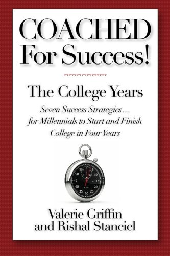 Coached For Success! The College Years: Seven Success Strategies........For Millennials to Start and Finish College in F