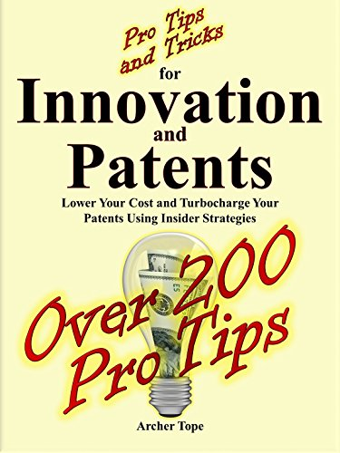 (Pro Tips and Tricks for Innovation and Patents: Lower Your Cost and Turbocharge Your Patents Using Insider Strategies)