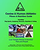Canine & Human Athletics - Fitness & Nutrition Guide: Lost Temple Pets and Fitness: Dog Sports, Anatomy, Nutrition, Exercises and Safety (Lost Temple Fitness)