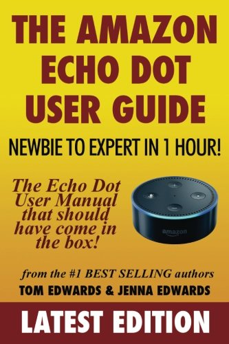Price comparison product image The Amazon Echo Dot User Guide: Newbie to Expert in 1 Hour!: The Echo Dot User Manual That Should Have Come In The Box
