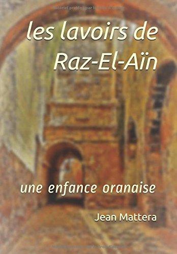 Read Online les lavoirs de Raz-El-Aïn: une enfance oranaise (French Edition) pdf