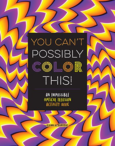 You Can't Possibly Color This!: An Impossible Optical Illusion Activity Book