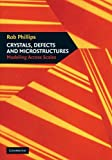 Crystals, Defects and Microstructures: Modeling Across Scales, Rob Phillips, 0521793572
