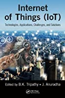 Internet of Things (IoT): Technologies, Applications, Challenges and Solutions Front Cover