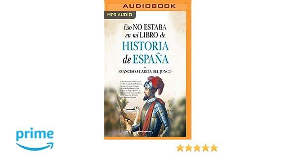 Eso no estaba en mi libro de Historia de España (Spanish Edition): Francisco Carlos García del Junco, Xavier Fernandez Ruiz: 0191091740675: Amazon.com: ...