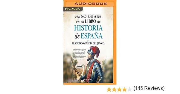 Eso No Estaba En Mi Libro de Historia de España: Amazon.es: Francisco Carlos Garcia del Junco, Xavier Fernandez Ruiz: Libros