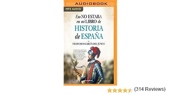 Eso No Estaba En Mi Libro de Historia de España: Amazon.es: Garcia del Junco, Francisco Carlos, Ruiz, Xavier Fernandez: Libros