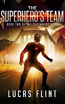 The Superhero's Team (The Superhero's Son Book 2) by [Flint, Lucas]