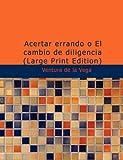 Acertar errando o el cambio de Diligencia, Ventura De La Vega, 1434654761