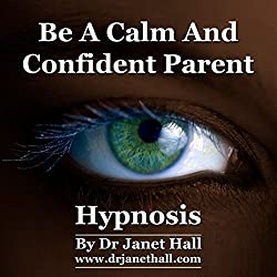 Be a Calm and Confident Parent with Self Hypnosis and Relaxation