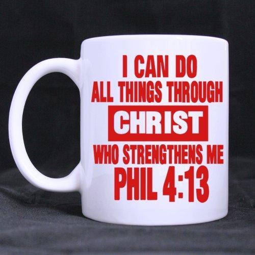 Bible Saying Design I CAN DO ALL THINGS THROUGH CHRIST WHO STRENGTHENS ME PHIL 4:13 11OZ/100% Ceramic Mug Custom Coffee/Tea White Cup (Christian Sayings)