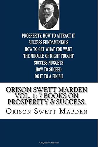 Orison Swett Marden Vol. 1: 7 Books on Prosperity & Success. PDF