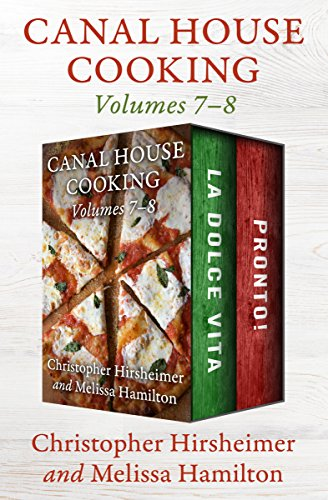 Canal House Cooking Volumes 7–8: La Dolce Vita and Pronto! by Christopher Hirsheimer, Melissa Hamilton