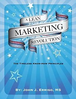 A Lean Marketing Revolution: The Timeless-Know How Principles by [Errigo, John]