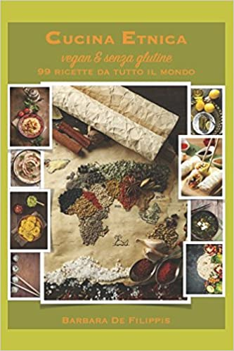 Cucina Etnica Vegana: Piatti tradizionali dal mondo ...