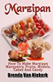 Best Marzipans - Marzipan: How To Make Marzipan Marquetry, Fruits, Models Review