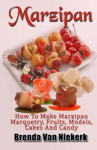 Marzipan Cake Recipes - Marzipan: How To Make Marzipan Marquetry, Fruits, Models, Cakes And Candy