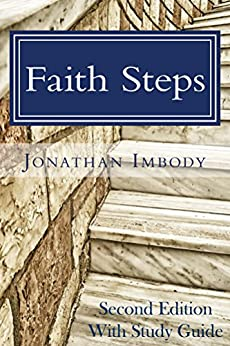 Faith Steps - Second Edition with Study Guide: Moving toward God through personal choice and public policy by [Imbody, Jonathan]