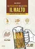 Gli ingredienti della birra. Il malto. La guida pratica dal campo al birrificio