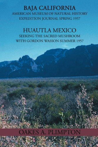 1957 Expeditions Journal: Baja California American Museum of Natural History Expedition Journal Spring 1957 Huautla Mexico Seeking The Sacred Mushroom With Gordon Wasson Summer 1957