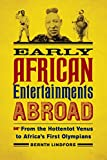 Early African Entertainments Abroad: From the Hottentot Venus to Africa's First Olympians (Africa and the Diaspora: History, Politics, Culture)