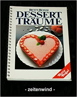Dessert Traume Amazon De Betty Bossi Bucher