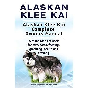 Alaskan Klee Kai. Alaskan Klee Kai Complete Owners Manual. Alaskan Klee Kai book for care, costs, feeding, grooming, health and training. 9