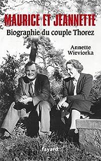 Maurice et Jeannette : biographie du couple Thorez, Wieviorka, Annette