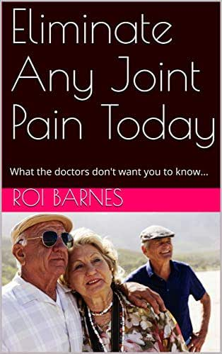 Eliminate Any Joint Pain Today: What the doctors don't want you to know...