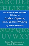 Solutions to the Practice Riddles in Codes, Ciphers, and Secret Writing by Martin Gardner