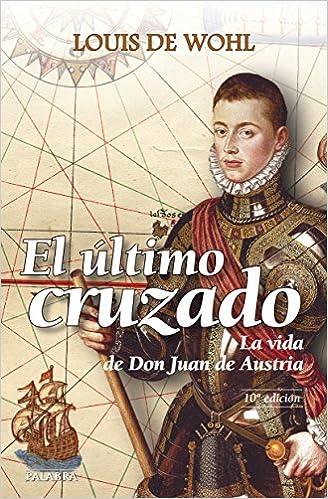 El último cruzado. La vida de Don Juan de Austria