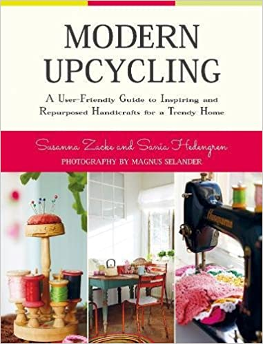Modern Upcycling A User Friendly Guide To Inspiring And Repurposed