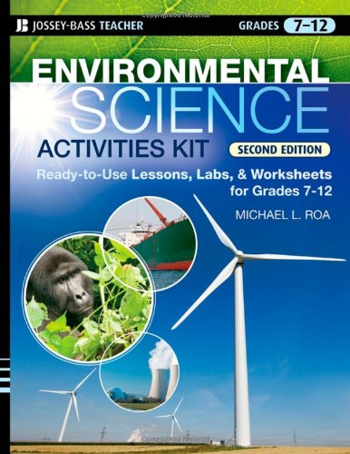 Environmental Science Activities Kit: Ready-to-Use Lessons, Labs, and Worksheets for Grades 7-12 (Environmental Science Activities)