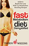 Fast Metabolism Diet: Demystified - Achieve Rapid Fat Loss With 25 Metabolism Boosting Recipes