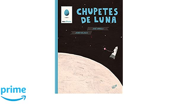 Chupetes de luna (Spanish Edition): José Urriola, Javier ...