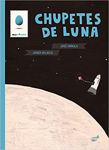 Chupetes de luna (Spanish Edition): José Urriola, Javier Velasco ...